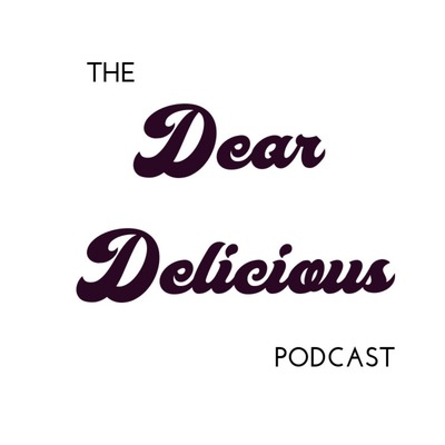 The Dear Delicious Podcast