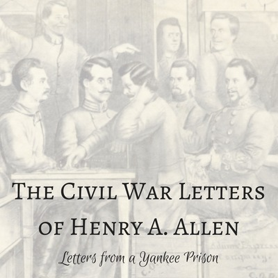 The Civil War Letters of Henry A. Allen