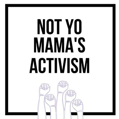 Not Yo Mama's Activism