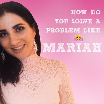 How do you solve a problem like Mariah - a Podcast on Life Lessons