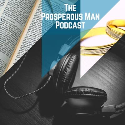 The Prosperous Man Podcast