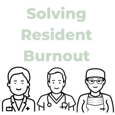 Solving Resident Burnout Podcast