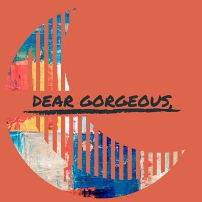 Dear Gorgeous Podcast