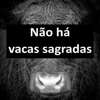Não há vacas sagradas
