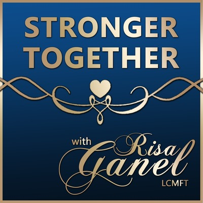 Stronger Together with Risa Ganel, LCMFT | Relationship Empowerment