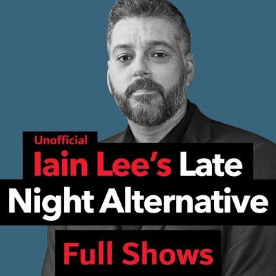 Iain Lee's Late Night Alternative Full Shows