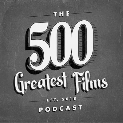 500 Greatest Films Podcast