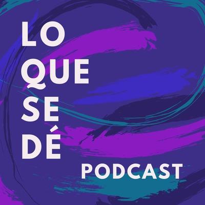 Lo Que Se Dé Podcast