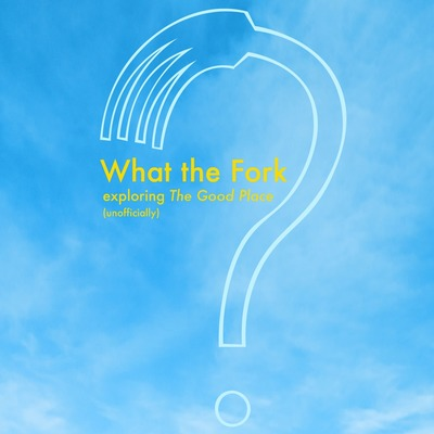 What the Fork?: Exploring The Good Place