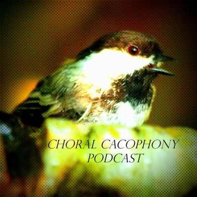 Choral Cacophony Podcast