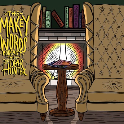 The Makey Words Podcast with The Dear Hunter