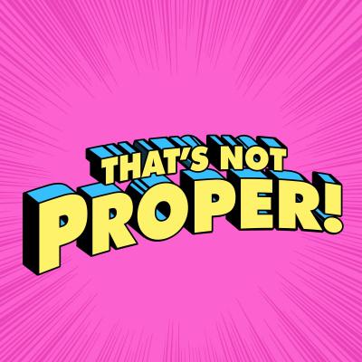 That's Not Proper!
