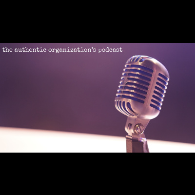 The Authentic Organization's Podcast