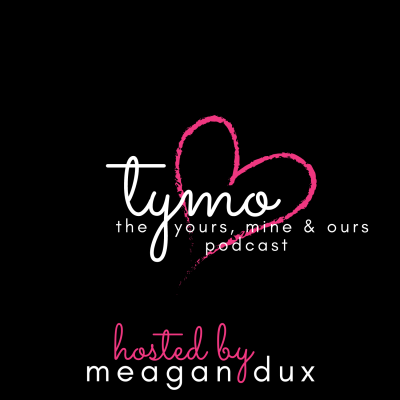 TYMO: The Yours, Mine & Ours Podcast
