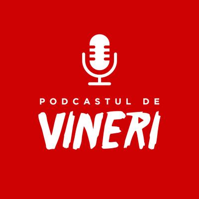 Podcastul de Vineri
