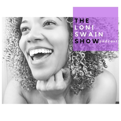The Loni Swain Show Podcast