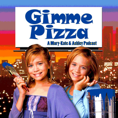 Gimme Pizza: A Mary-Kate & Ashley Podcast