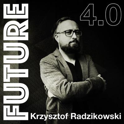 Future 4.0 - podcast o technice, technologii i naszej przyszłości w XXI wieku. Zapraszam Krzysztof R
