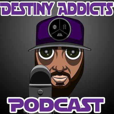 Destiny Addicts Podcast