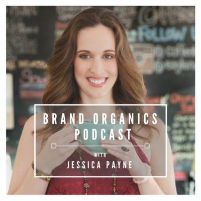 Brand Organics Podcast™ with Jessica Payne