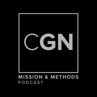 The CGN Mission & Methods Podcast