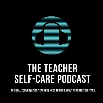 The Educator's Room Presents: The Teacher Self-Care Podcast
