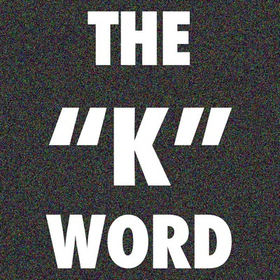 "The ""K"" Word"