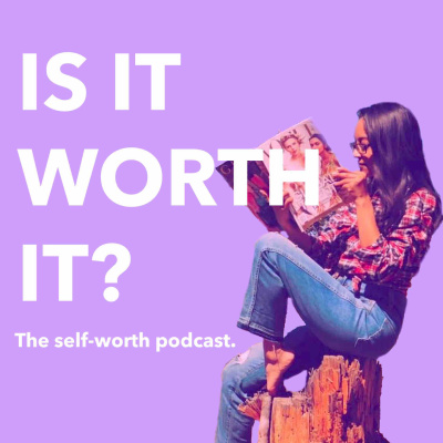 Is It Worth It? The Self-Worth Podcast