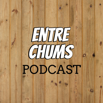 Entre Chums Podcast