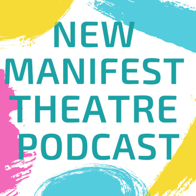 New Manifest Theatre Podcast