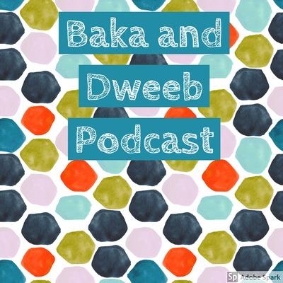 Baka and Dweeb Podcast