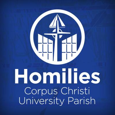 Corpus Christi University Parish Homilies