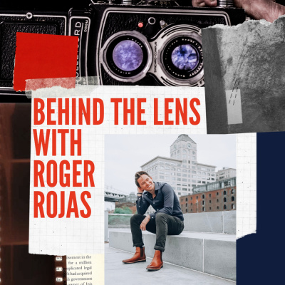 Behind the Lens with Roger Rojas