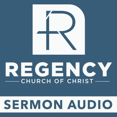 Sermon Audio - Regency Church of Christ