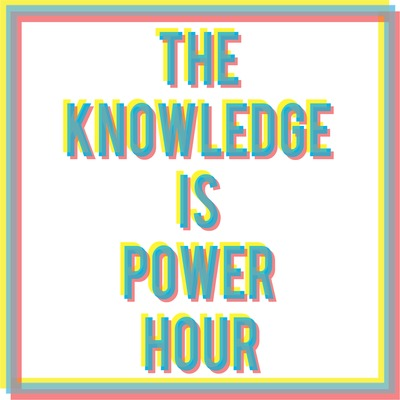 The Knowledge is Power Hour