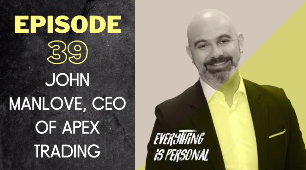 Apex Trading's Founder and CEO John Manlove Gets Personal with Len May on the Everything is Personal Podcast