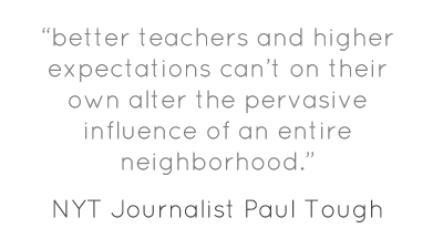 """better teachers and higher expectations can't on their own alter the pervasive influence of an entire neighborhood."""