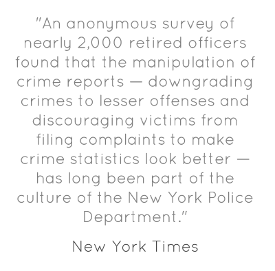 """An anonymous survey of nearly 2,000 retired officers found that the manipulation of crime reports — downgrading crimes to lesser offenses and discouraging victims from filing complaints to make crime statistics look better — has long been part of the culture of the New York Police Department."""