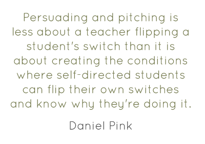 Persuading and pitching is less about a teacher flipping a student's switch than it is about creating the conditions where self-directed students can flip their own switches and know why they're doing it.