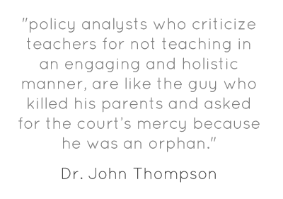 """policy analysts who criticize teachers for not teaching in an engaging and holistic manner, are like the guy who killed his parents and asked for the court's mercy because he was an orphan."""