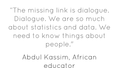 """""""The missing link is dialogue. Dialogue. We are so much about statistics and data. We need to know things about people."""""""