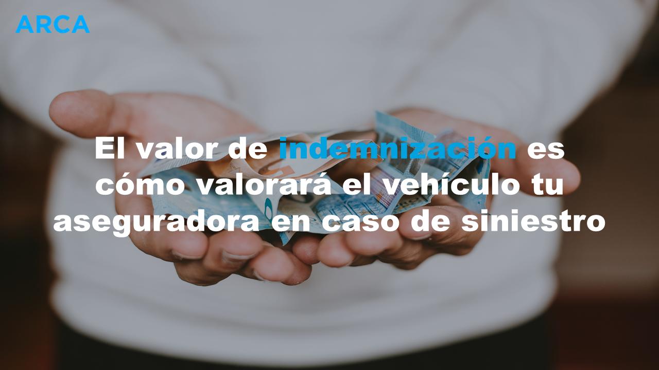 El valor de indemnización es cómo valorará el vehículo tu aseguradora en caso de siniestro