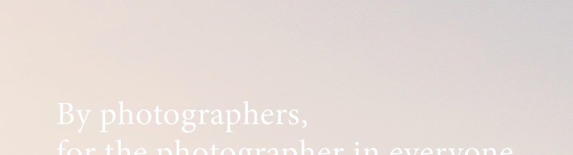 By photographers, for the photographer in everyone