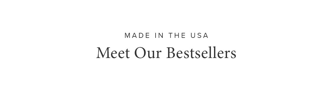 Made in the USA — Meet Our Bestsellers