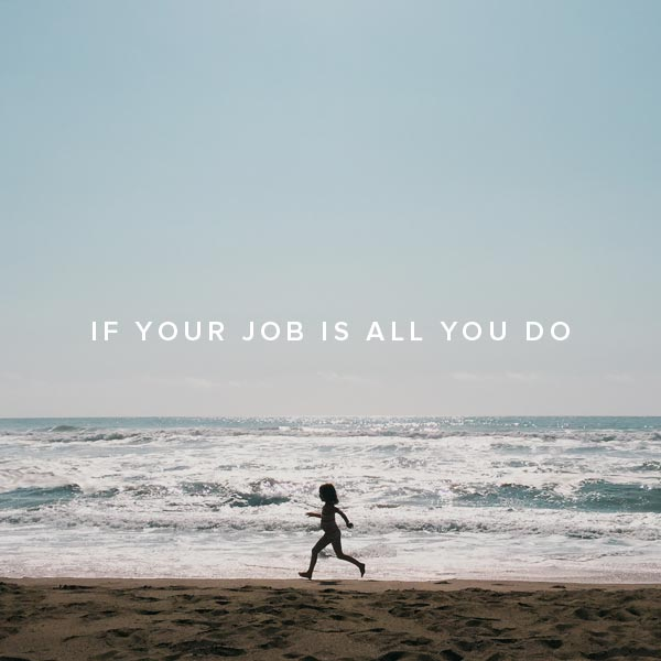 If Your Job is All You Do