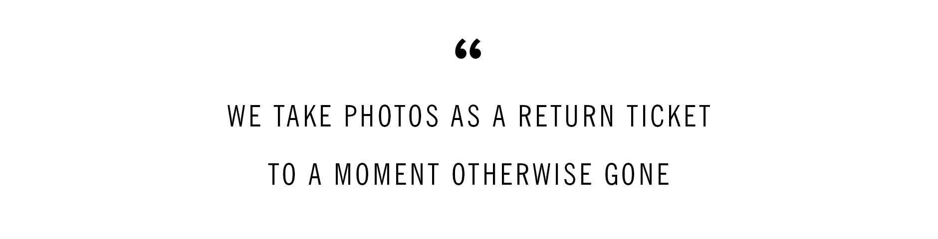 We take photos as a return ticket to a moment