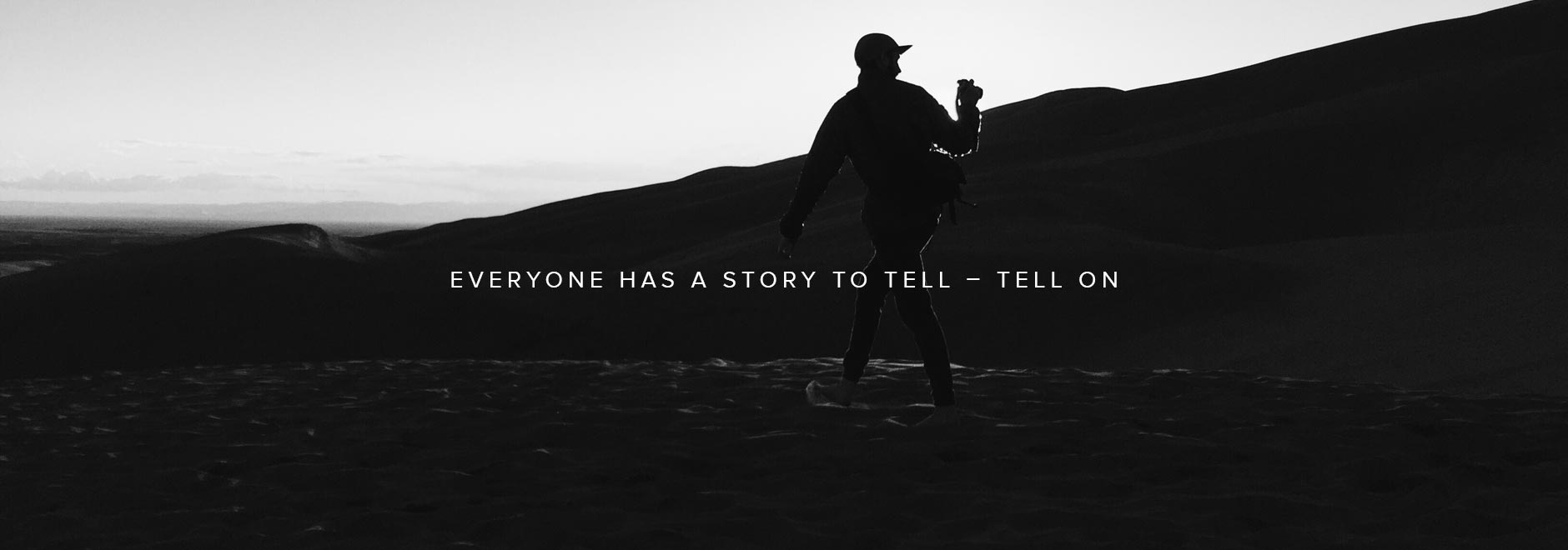 Everyone has a Story to Tell, Tell On.