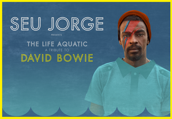 SEU JORGE PRESENTS The Life Aquatic, A Tribute To David Bowie