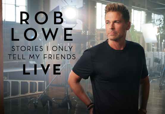 Rob Lowe: Stories I Only Tell My Friends - LIVE!