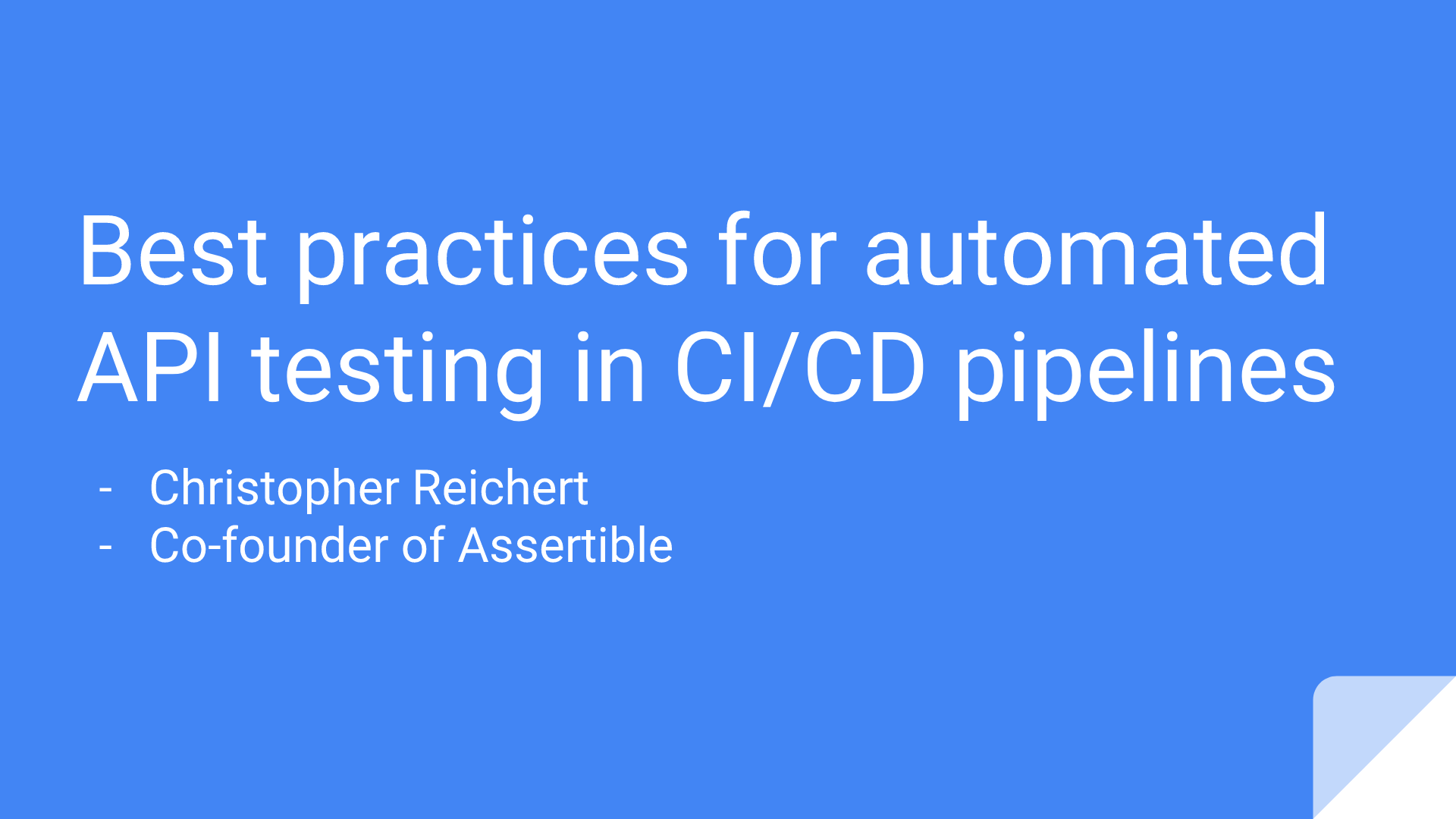 High level lessons for automated API testing in CI pipelines (Index Developer Conference slides)
